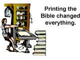 ´Church in 1500´s was ruled by money, not worship. Printing the Bible changed all everything. A Bible was placed in every church.