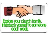 `Explore your church family. Introduce yourself to someone each week.`
