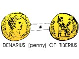A denarius (often translated &`;penny&`;) of Tiberius. This is the coin Jesus would have been shown when he said: Give to Caesar what is Caesar&`;s