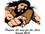John the Baptist: `Prepare the way for the Lord (Isaiah 40.3)`